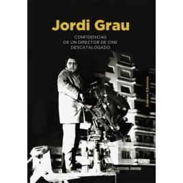 Jordi Grau. Confidencias de un director de cine descatalogado