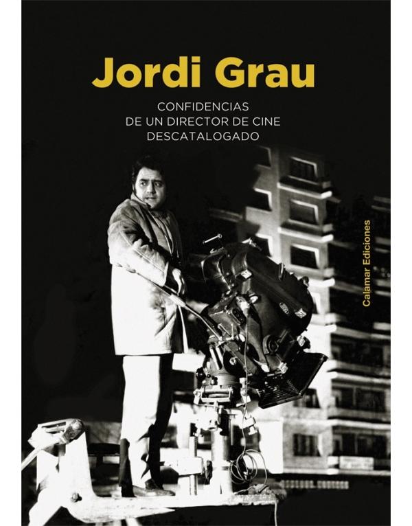 Jordi grau confidencias de un director de cine descatalogado calamar ediciones - Box office cine directors ...